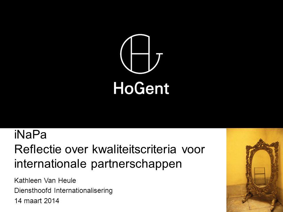 iNaPa Reflectie over kwaliteitscriteria voor internationale partnerschappen Kathleen Van Heule Diensthoofd Internationalisering 14 maart 2014