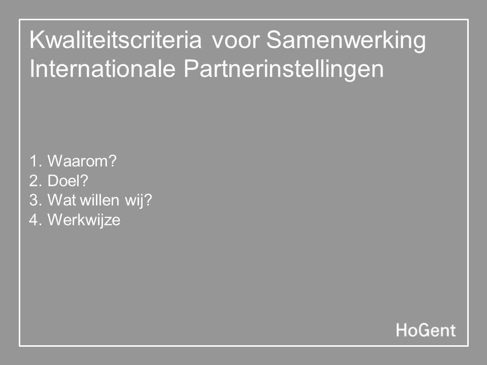 Kwaliteitscriteria voor Samenwerking Internationale Partnerinstellingen 1. Waarom? 2. Doel? 3. Wat willen wij? 4. Werkwijze