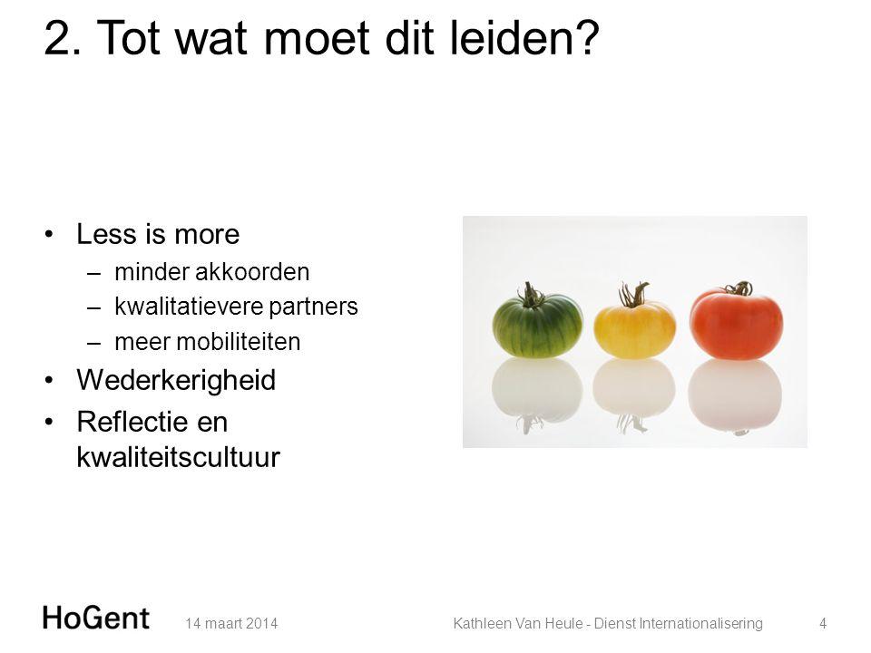 2. Tot wat moet dit leiden? Less is more –minder akkoorden –kwalitatievere partners –meer mobiliteiten Wederkerigheid Reflectie en kwaliteitscultuur 1