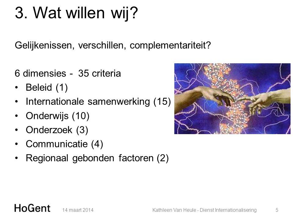 3. Wat willen wij? Gelijkenissen, verschillen, complementariteit? 6 dimensies - 35 criteria Beleid (1) Internationale samenwerking (15) Onderwijs (10)
