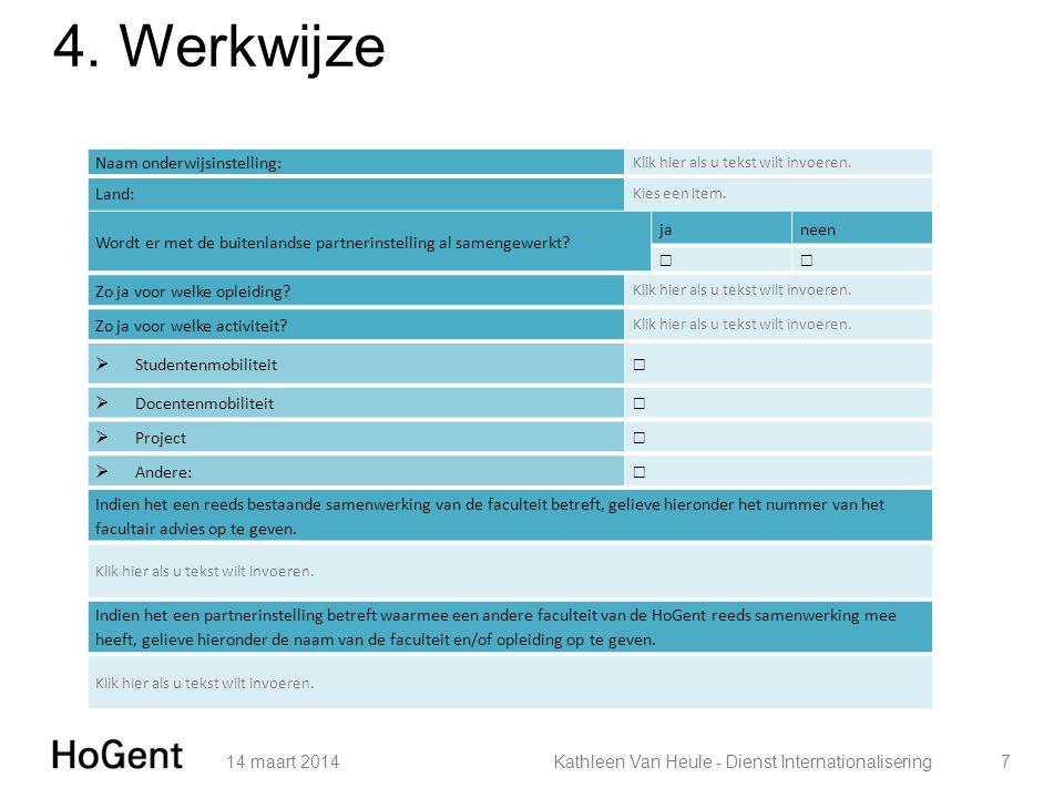 4. Werkwijze 14 maart 20147Kathleen Van Heule - Dienst Internationalisering Naam onderwijsinstelling: Klik hier als u tekst wilt invoeren. Land: Kies