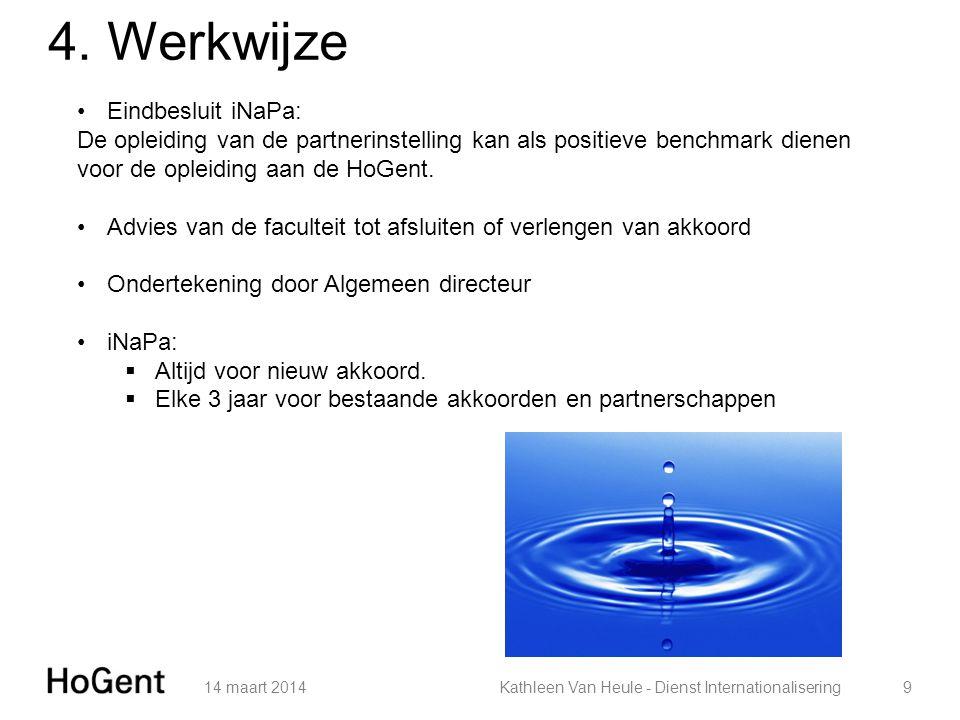 4. Werkwijze 14 maart 20149Kathleen Van Heule - Dienst Internationalisering Eindbesluit iNaPa: De opleiding van de partnerinstelling kan als positieve
