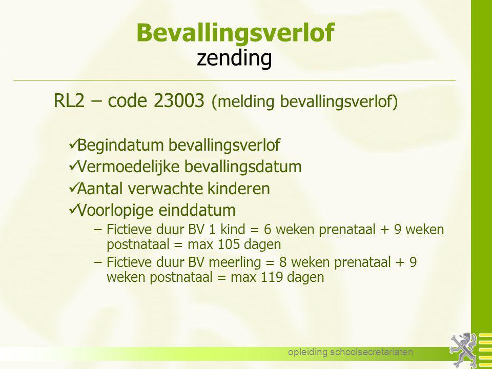 opleiding schoolsecretariaten Bevallingsverlof zending RL2 – code 23003 (melding bevallingsverlof) Begindatum bevallingsverlof Vermoedelijke bevalling