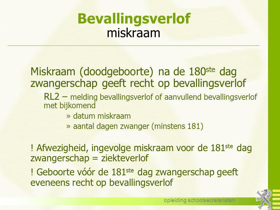 opleiding schoolsecretariaten Bevallingsverlof miskraam Miskraam (doodgeboorte) na de 180 ste dag zwangerschap geeft recht op bevallingsverlof RL2 – m