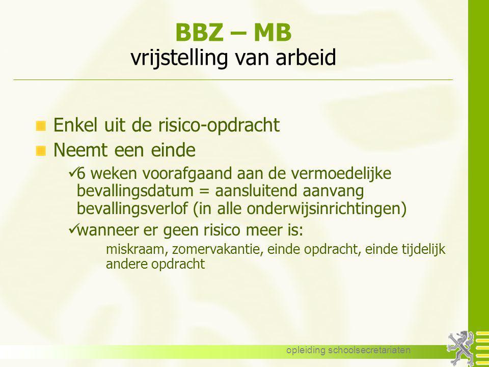 opleiding schoolsecretariaten BBZ – MB vrijstelling van arbeid Enkel uit de risico-opdracht Neemt een einde 6 weken voorafgaand aan de vermoedelijke b