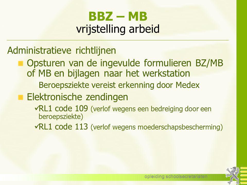 opleiding schoolsecretariaten BBZ – MB vrijstelling arbeid Administratieve richtlijnen Opsturen van de ingevulde formulieren BZ/MB of MB en bijlagen n