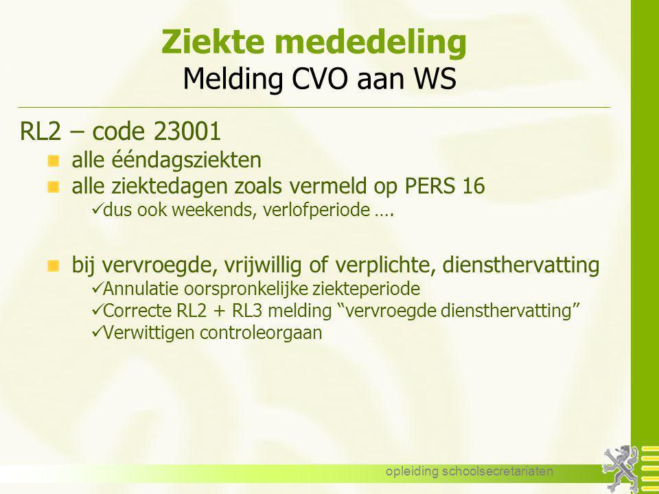 opleiding schoolsecretariaten Ziekte mededeling Melding CVO aan WS RL2 – code 23001 alle ééndagsziekten alle ziektedagen zoals vermeld op PERS 16 dus