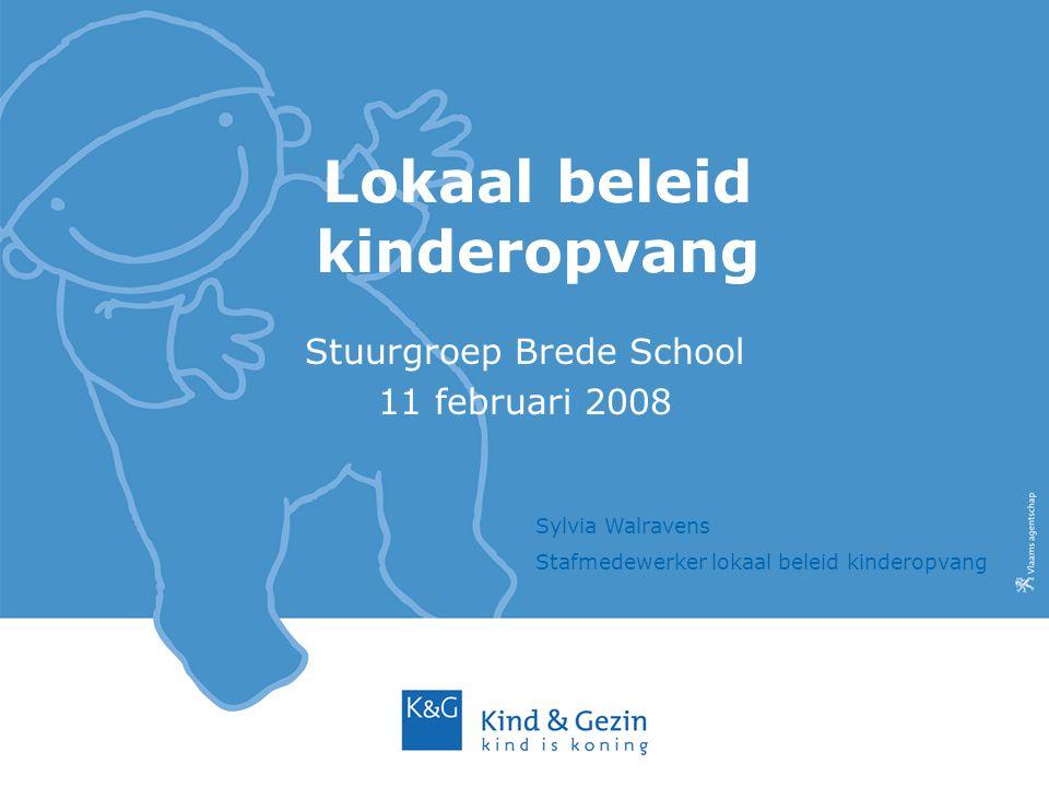 Lokaal beleid kinderopvang Stuurgroep Brede School 11 februari 2008 Sylvia Walravens Stafmedewerker lokaal beleid kinderopvang