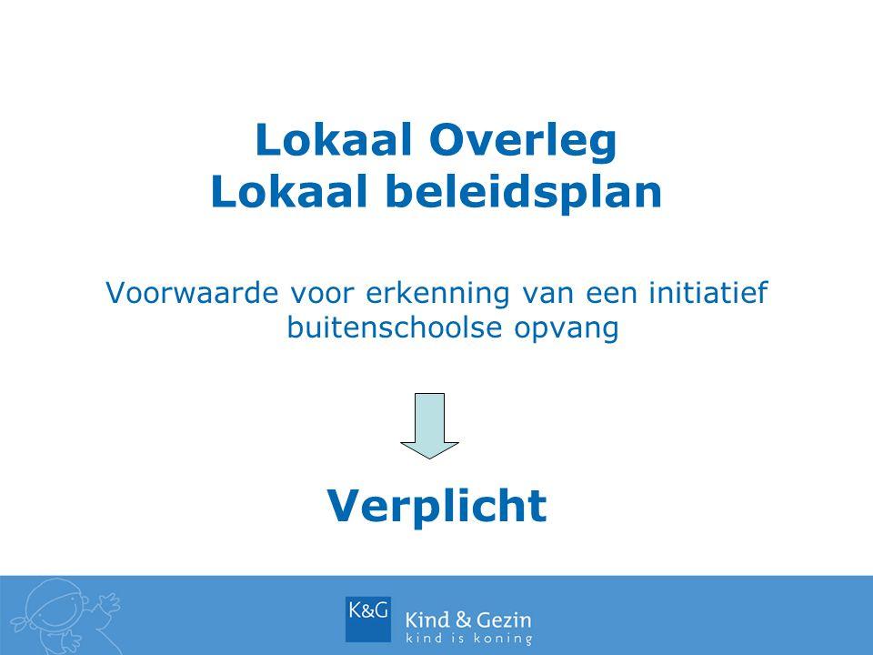 Lokaal Overleg Lokaal beleidsplan Voorwaarde voor erkenning van een initiatief buitenschoolse opvang Verplicht