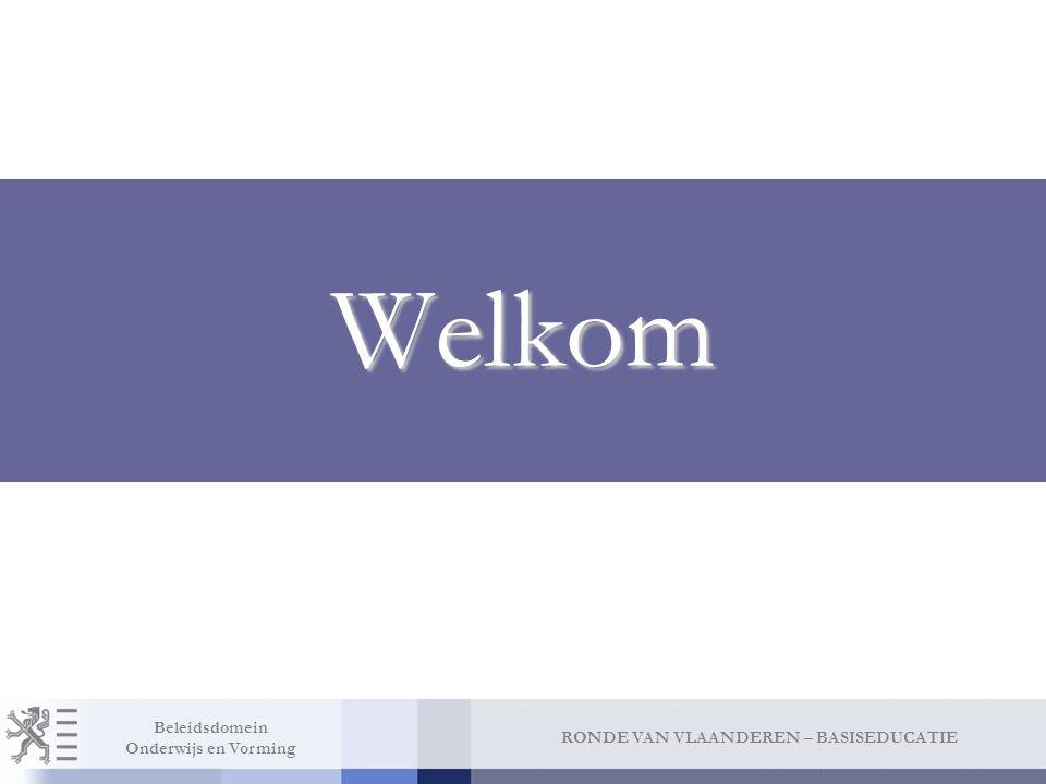 RONDE VAN VLAANDEREN – BASISEDUCATIE Beleidsdomein Onderwijs en Vorming Welkom