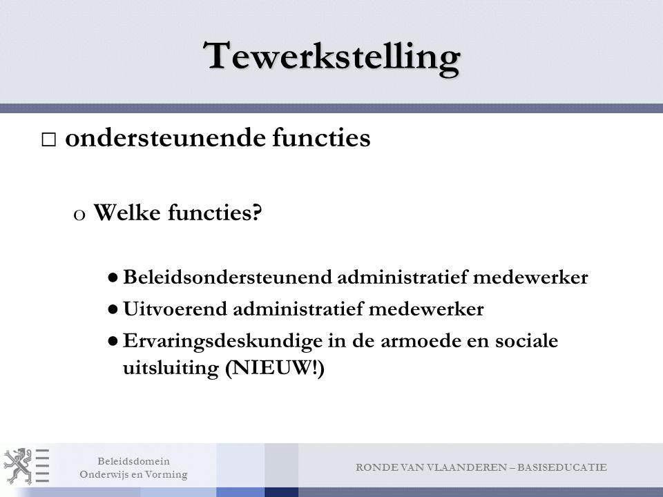 RONDE VAN VLAANDEREN – BASISEDUCATIE Beleidsdomein Onderwijs en Vorming Tewerkstelling □ondersteunende functies oWelke functies.