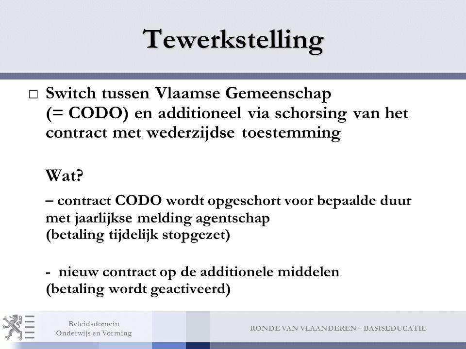 RONDE VAN VLAANDEREN – BASISEDUCATIE Beleidsdomein Onderwijs en Vorming Tewerkstelling □Switch tussen Vlaamse Gemeenschap (= CODO) en additioneel via schorsing van het contract met wederzijdse toestemming Wat.