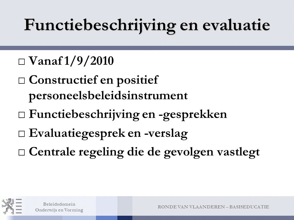 RONDE VAN VLAANDEREN – BASISEDUCATIE Beleidsdomein Onderwijs en Vorming Functiebeschrijving en evaluatie □Vanaf 1/9/2010 □Constructief en positief per