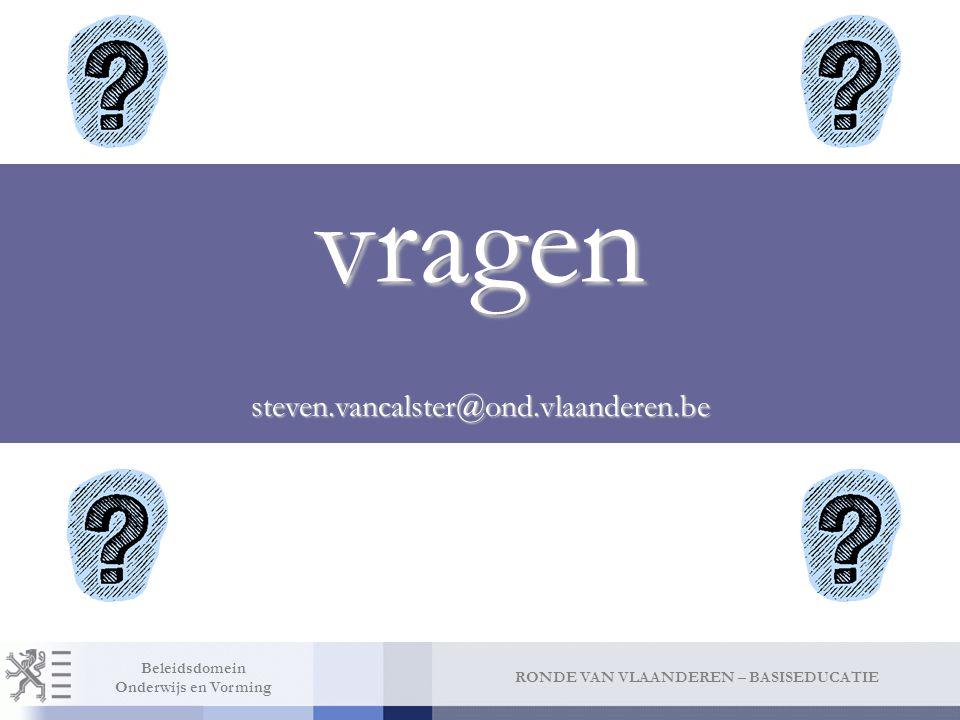 RONDE VAN VLAANDEREN – BASISEDUCATIE Beleidsdomein Onderwijs en Vorming vragen steven.vancalster@ond.vlaanderen.be