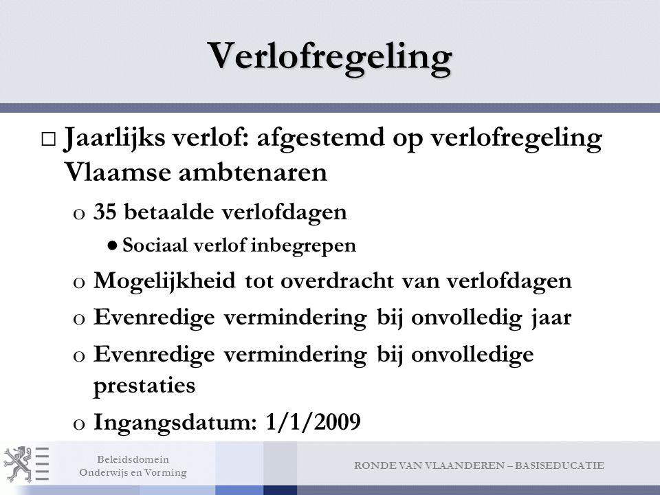 RONDE VAN VLAANDEREN – BASISEDUCATIE Beleidsdomein Onderwijs en Vorming Verlofregeling □Jaarlijks verlof: afgestemd op verlofregeling Vlaamse ambtenar