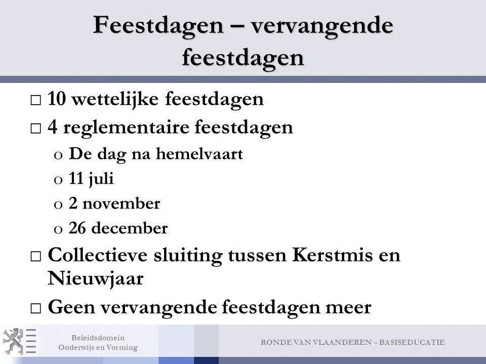 RONDE VAN VLAANDEREN – BASISEDUCATIE Beleidsdomein Onderwijs en Vorming Feestdagen – vervangende feestdagen □10 wettelijke feestdagen □4 reglementaire