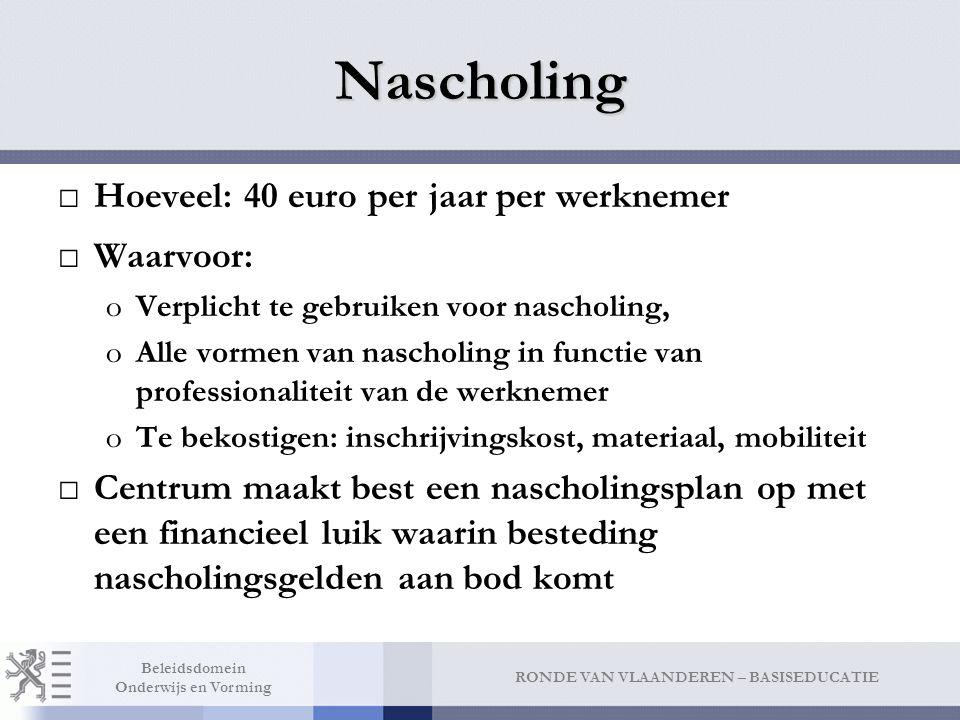 RONDE VAN VLAANDEREN – BASISEDUCATIE Beleidsdomein Onderwijs en Vorming Nascholing □Hoeveel: 40 euro per jaar per werknemer □Waarvoor: oVerplicht te g
