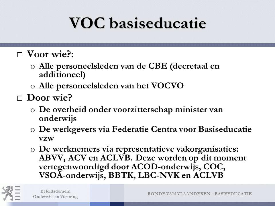RONDE VAN VLAANDEREN – BASISEDUCATIE Beleidsdomein Onderwijs en Vorming VOC basiseducatie □Voor wie?: oAlle personeelsleden van de CBE (decretaal en a