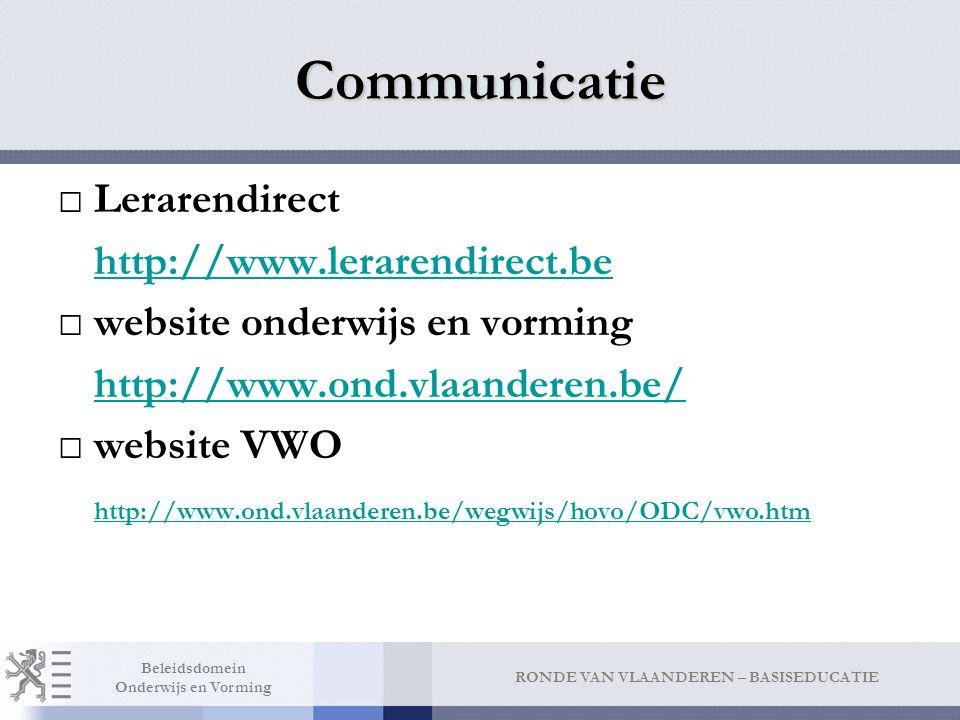 RONDE VAN VLAANDEREN – BASISEDUCATIE Beleidsdomein Onderwijs en Vorming Communicatie □Lerarendirect http://www.lerarendirect.be □website onderwijs en