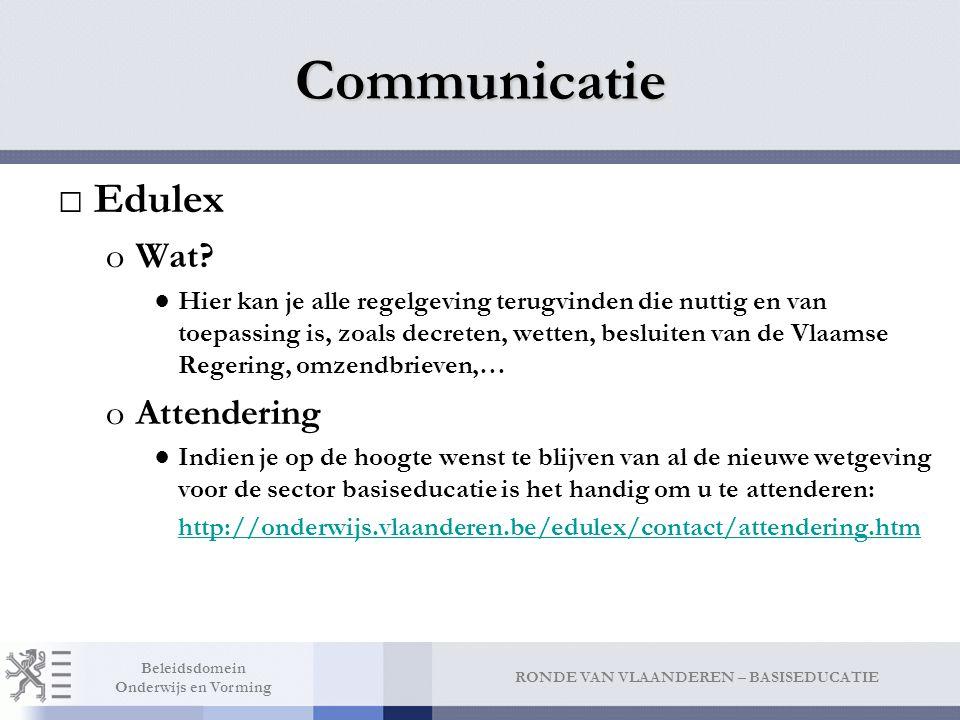 RONDE VAN VLAANDEREN – BASISEDUCATIE Beleidsdomein Onderwijs en Vorming Communicatie □Edulex oWat.