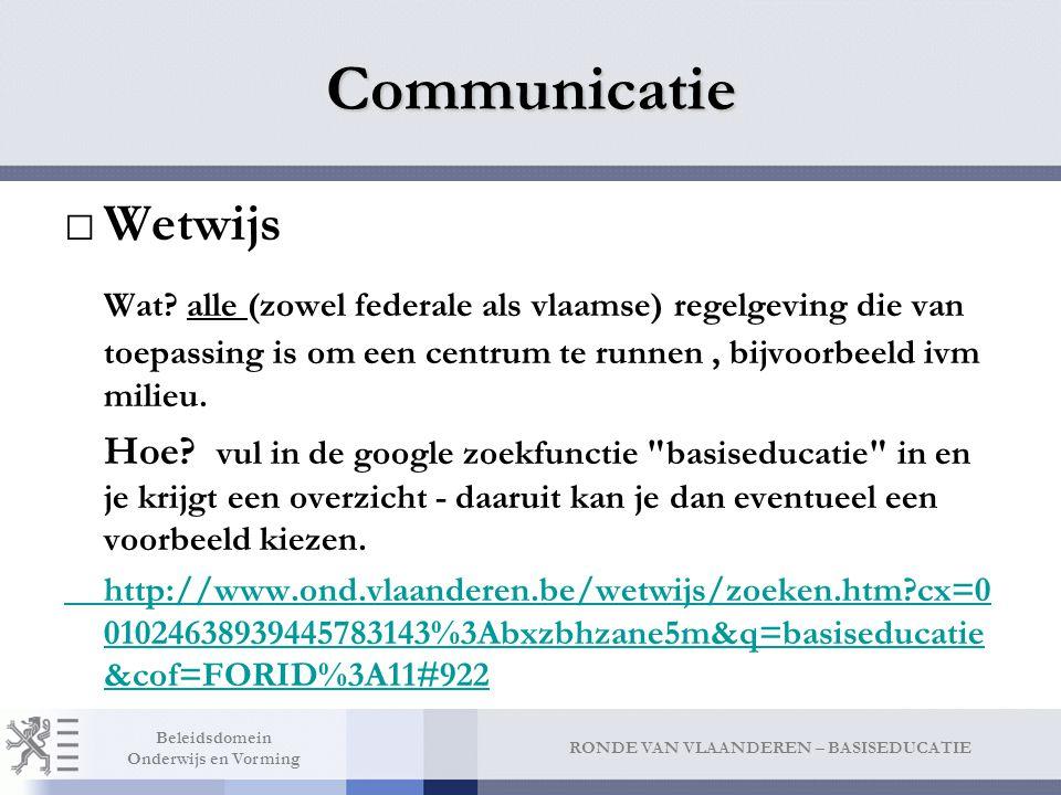 RONDE VAN VLAANDEREN – BASISEDUCATIE Beleidsdomein Onderwijs en Vorming Communicatie □Wetwijs Wat? alle (zowel federale als vlaamse) regelgeving die v