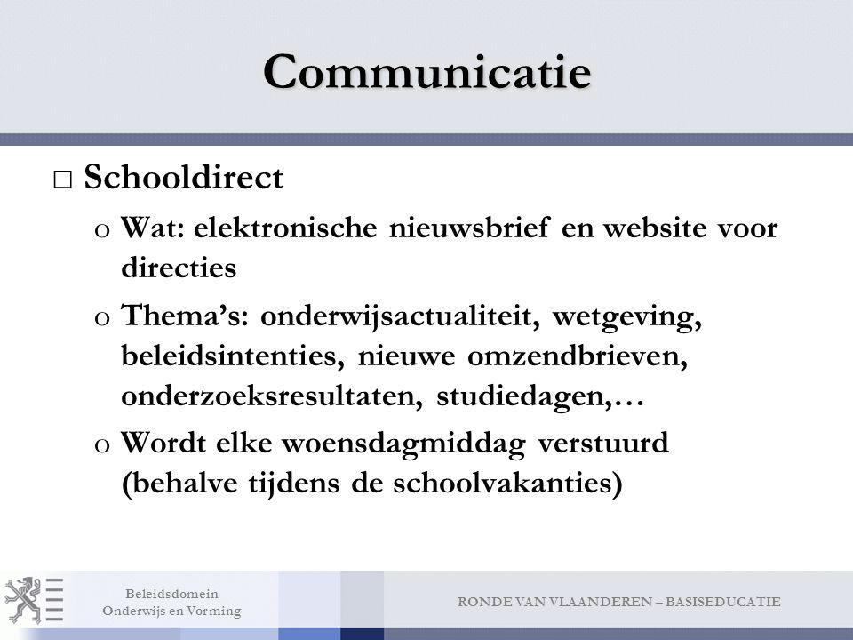 RONDE VAN VLAANDEREN – BASISEDUCATIE Beleidsdomein Onderwijs en Vorming Communicatie □Schooldirect oWat: elektronische nieuwsbrief en website voor dir