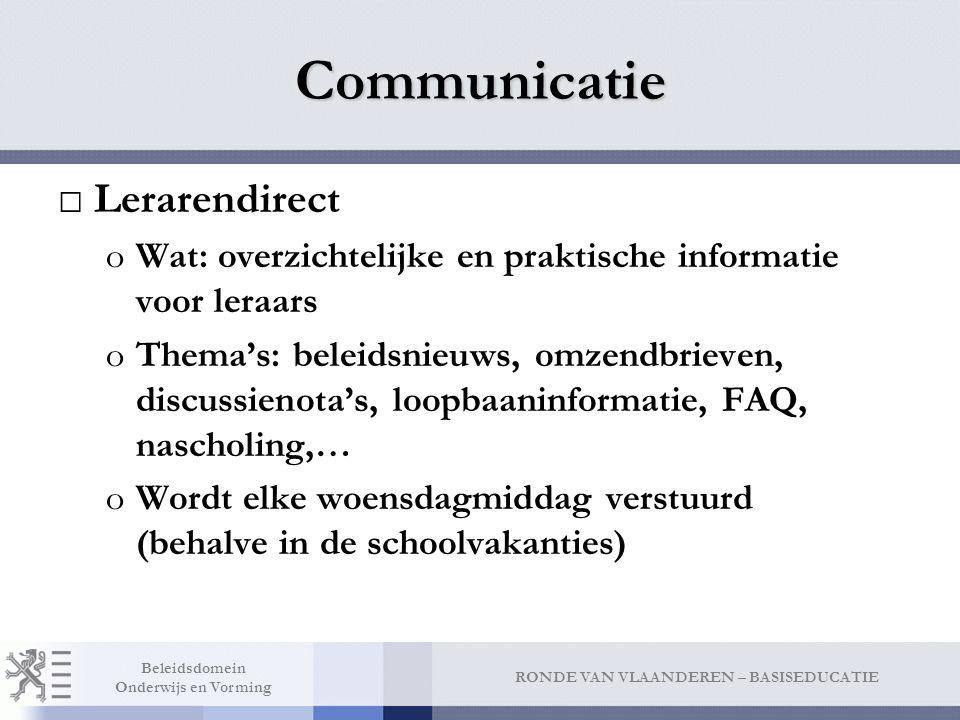RONDE VAN VLAANDEREN – BASISEDUCATIE Beleidsdomein Onderwijs en Vorming Communicatie □Lerarendirect oWat: overzichtelijke en praktische informatie voo