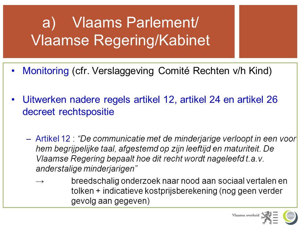 a)Vlaams Parlement/ Vlaamse Regering/Kabinet Monitoring (cfr.