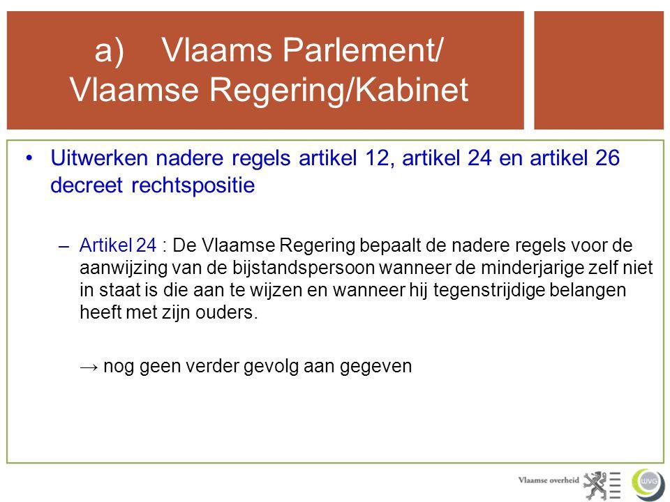 a)Vlaams Parlement/ Vlaamse Regering/Kabinet Uitwerken nadere regels artikel 12, artikel 24 en artikel 26 decreet rechtspositie –Artikel 26 : de minderjarige aan wie residentiële hulp wordt geboden heeft recht op een vrij besteedbaar bedrag (zakgeld).