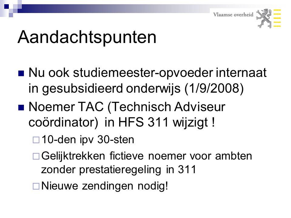 Aandachtspunten Nu ook studiemeester-opvoeder internaat in gesubsidieerd onderwijs (1/9/2008) Noemer TAC (Technisch Adviseur coördinator) in HFS 311 w