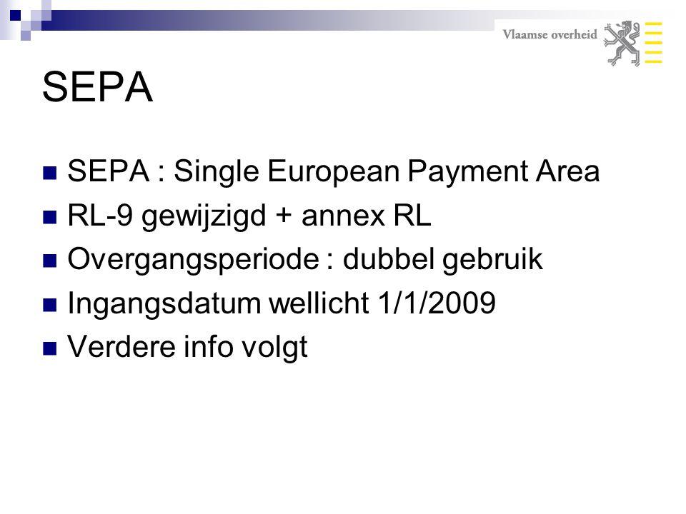 SEPA SEPA : Single European Payment Area RL-9 gewijzigd + annex RL Overgangsperiode : dubbel gebruik Ingangsdatum wellicht 1/1/2009 Verdere info volgt