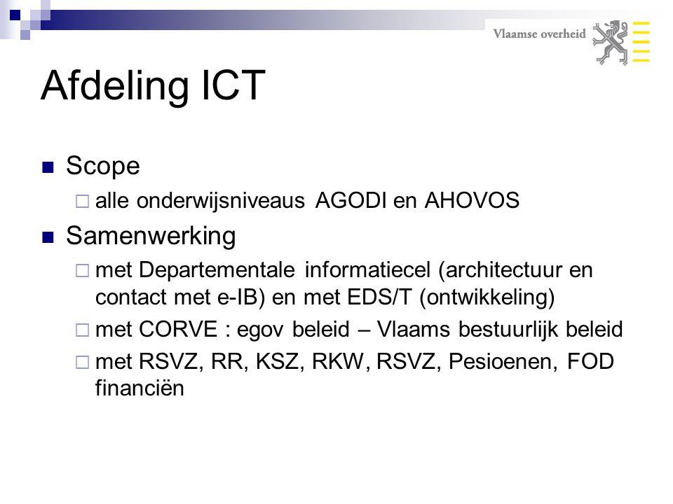 Afdeling ICT Scope  alle onderwijsniveaus AGODI en AHOVOS Samenwerking  met Departementale informatiecel (architectuur en contact met e-IB) en met E