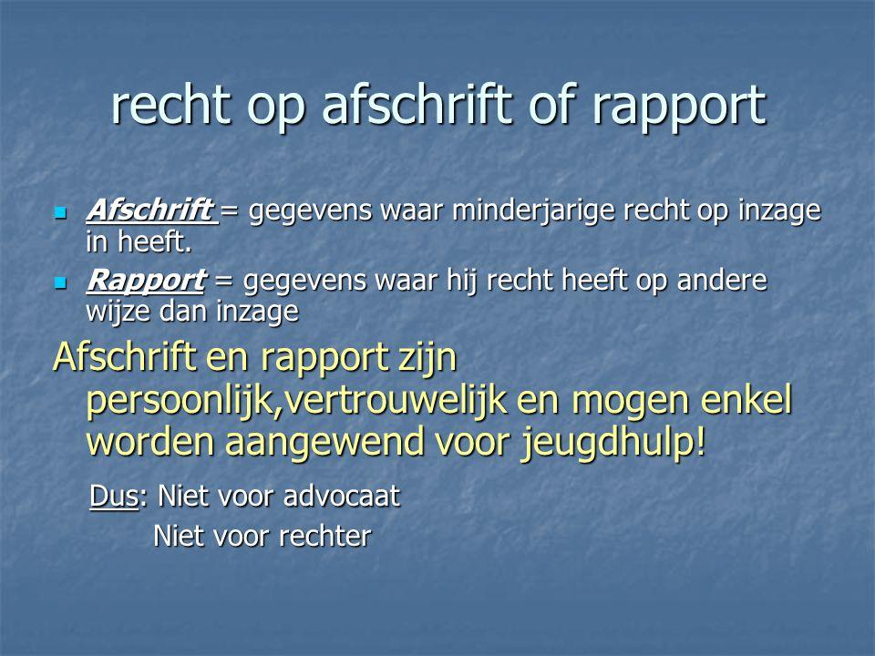 recht op afschrift of rapport Afschrift = gegevens waar minderjarige recht op inzage in heeft. Afschrift = gegevens waar minderjarige recht op inzage