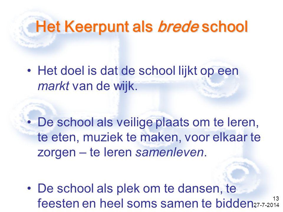 27-7-2014 13 Het Keerpunt als brede school Het doel is dat de school lijkt op een markt van de wijk.