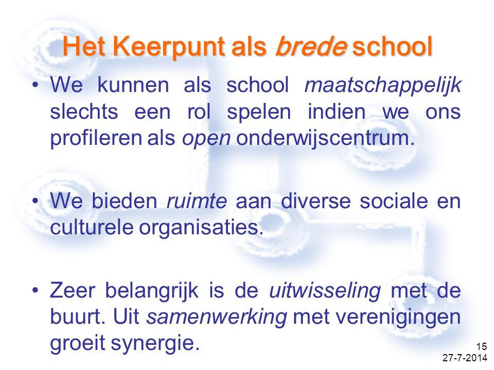 27-7-2014 15 Het Keerpunt als brede school We kunnen als school maatschappelijk slechts een rol spelen indien we ons profileren als open onderwijscentrum.