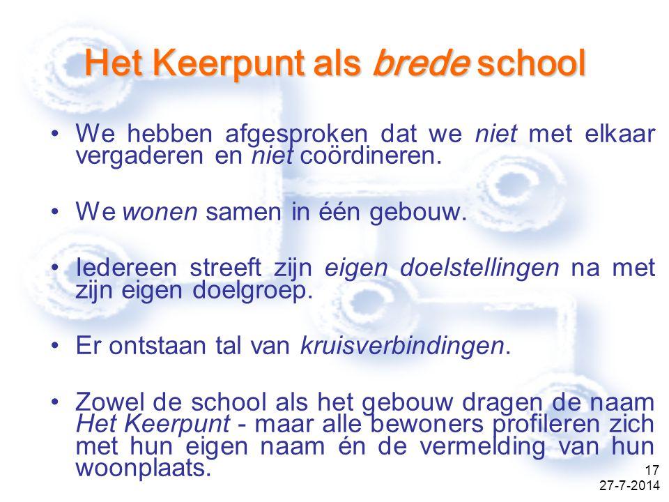 27-7-2014 17 Het Keerpunt als brede school We hebben afgesproken dat we niet met elkaar vergaderen en niet coördineren.