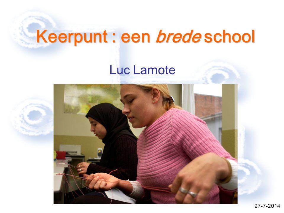 27-7-2014 Keerpunt : een brede school Luc Lamote