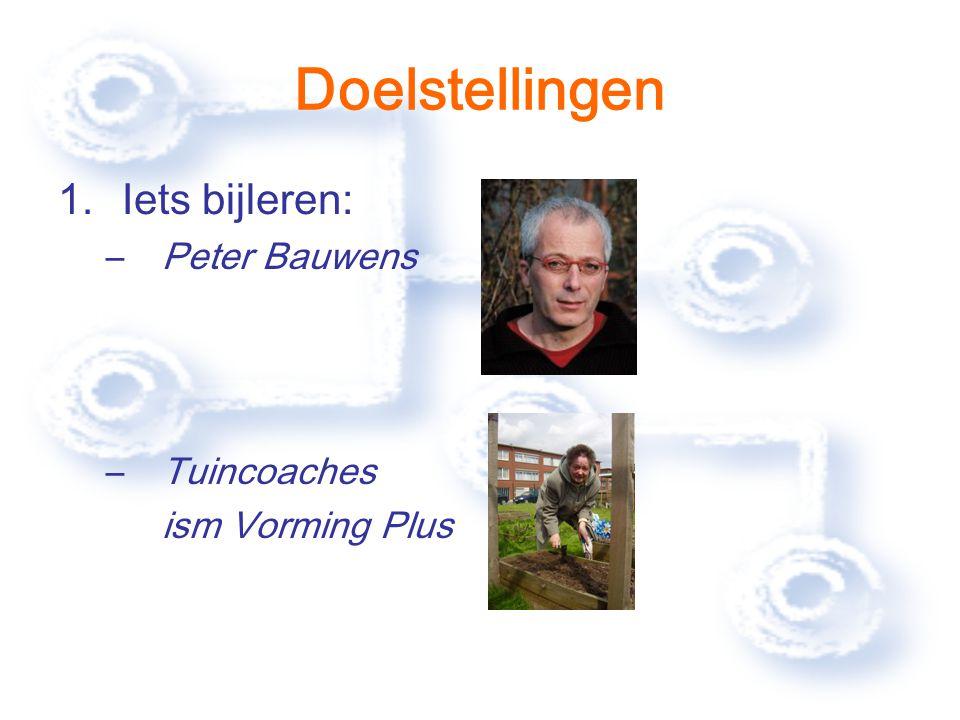 Doelstellingen 1.Iets bijleren: –Peter Bauwens –Tuincoaches ism Vorming Plus