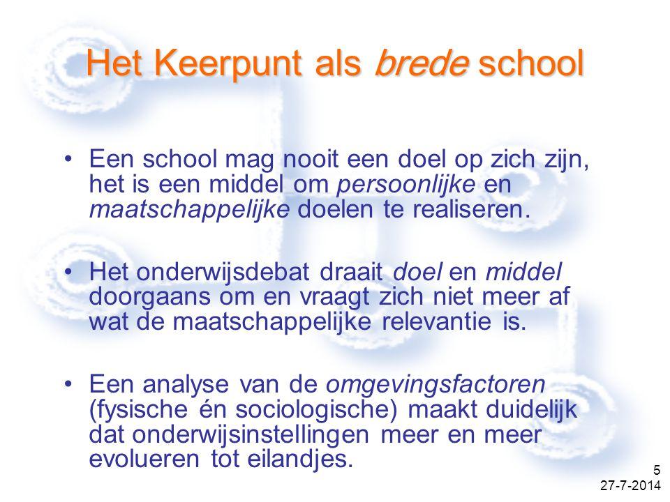 27-7-2014 5 Het Keerpunt als brede school Een school mag nooit een doel op zich zijn, het is een middel om persoonlijke en maatschappelijke doelen te realiseren.