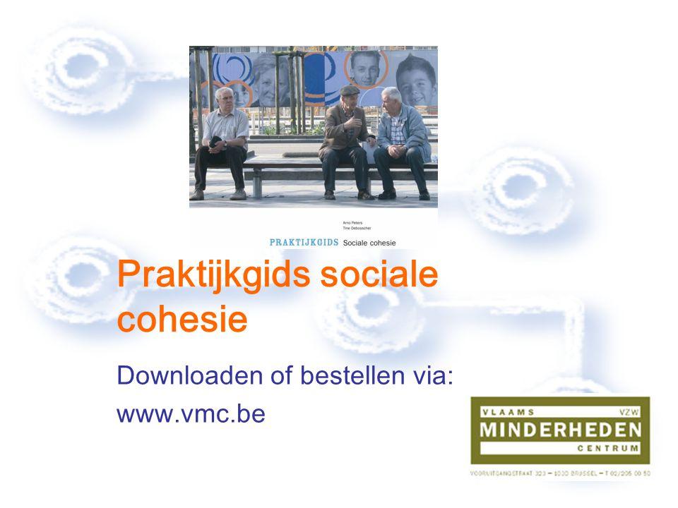 Praktijkgids sociale cohesie Downloaden of bestellen via: www.vmc.be