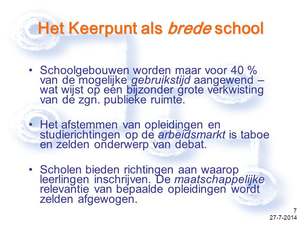 27-7-2014 7 Het Keerpunt als brede school Schoolgebouwen worden maar voor 40 % van de mogelijke gebruikstijd aangewend – wat wijst op een bijzonder grote verkwisting van de zgn.