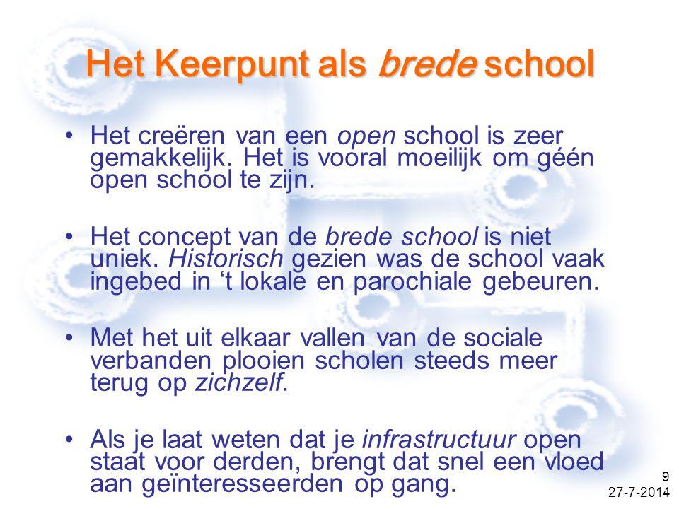 27-7-2014 9 Het Keerpunt als brede school Het creëren van een open school is zeer gemakkelijk.