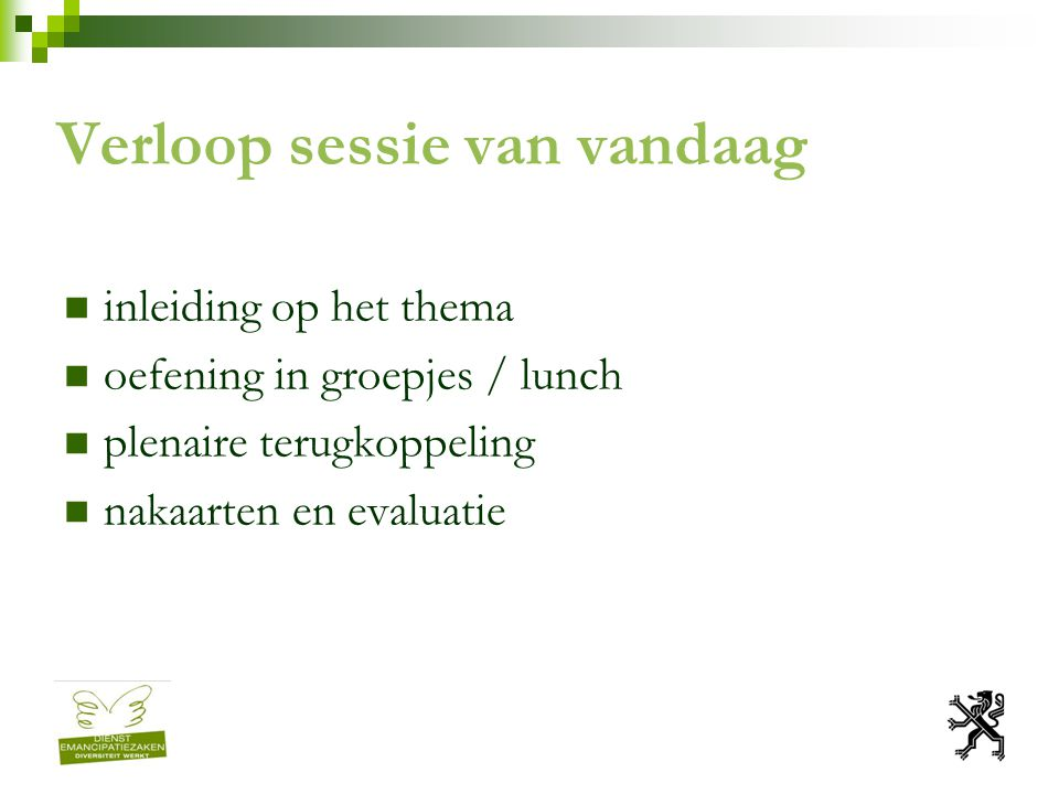 Verloop sessie van vandaag inleiding op het thema oefening in groepjes / lunch plenaire terugkoppeling nakaarten en evaluatie