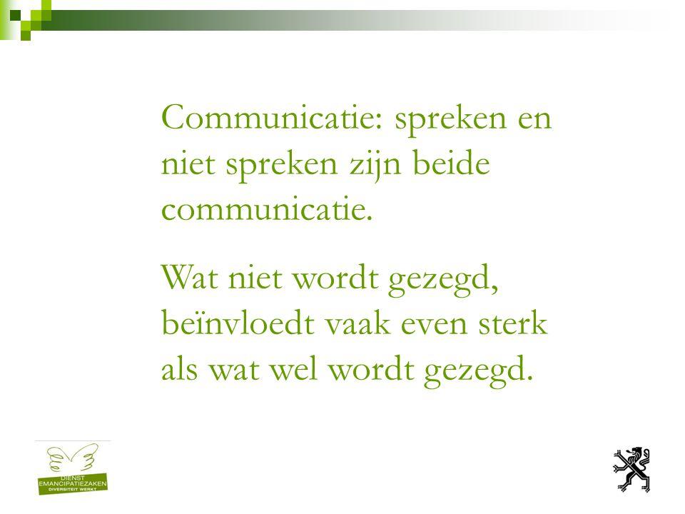 Communicatie: spreken en niet spreken zijn beide communicatie. Wat niet wordt gezegd, beïnvloedt vaak even sterk als wat wel wordt gezegd.