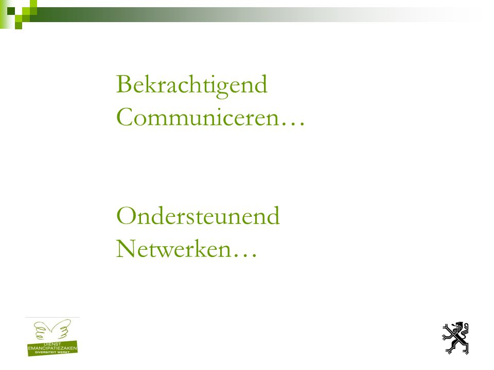 Bekrachtigend Communiceren… Ondersteunend Netwerken…