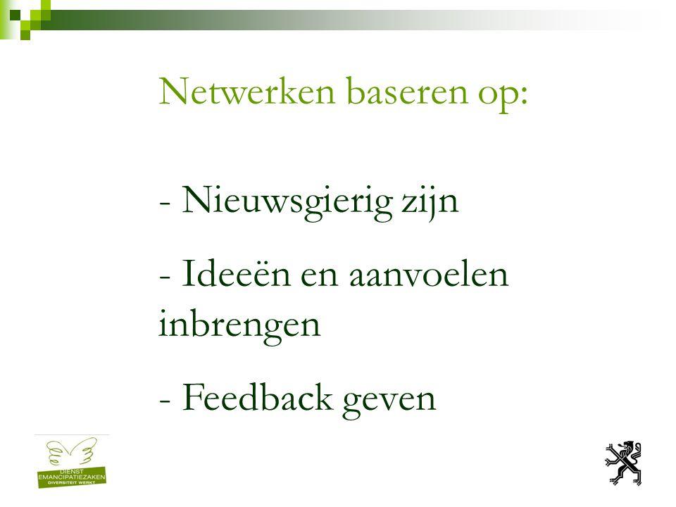Netwerken baseren op: - Nieuwsgierig zijn - Ideeën en aanvoelen inbrengen - Feedback geven