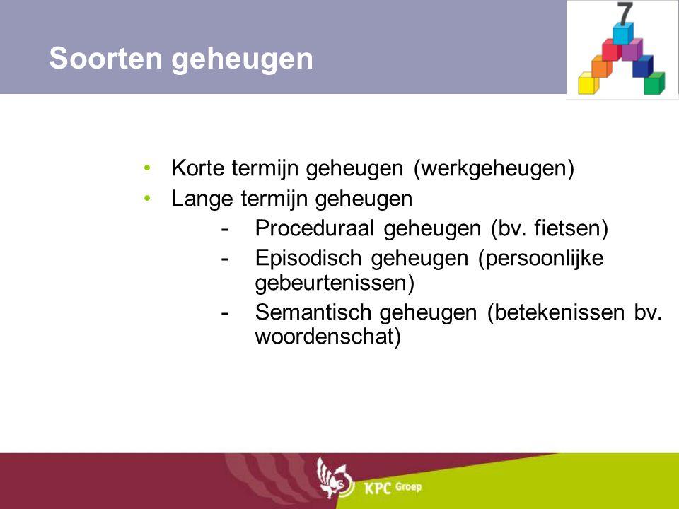 Korte termijn geheugen (werkgeheugen) Lange termijn geheugen -Proceduraal geheugen (bv. fietsen) -Episodisch geheugen (persoonlijke gebeurtenissen) -S