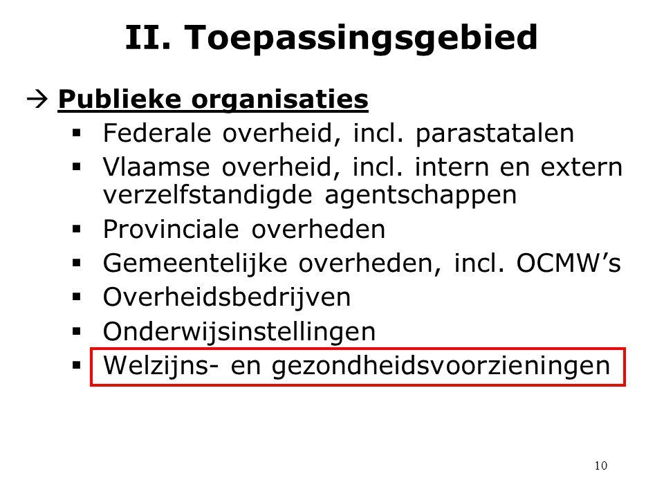 10  Publieke organisaties  Federale overheid, incl. parastatalen  Vlaamse overheid, incl. intern en extern verzelfstandigde agentschappen  Provinc
