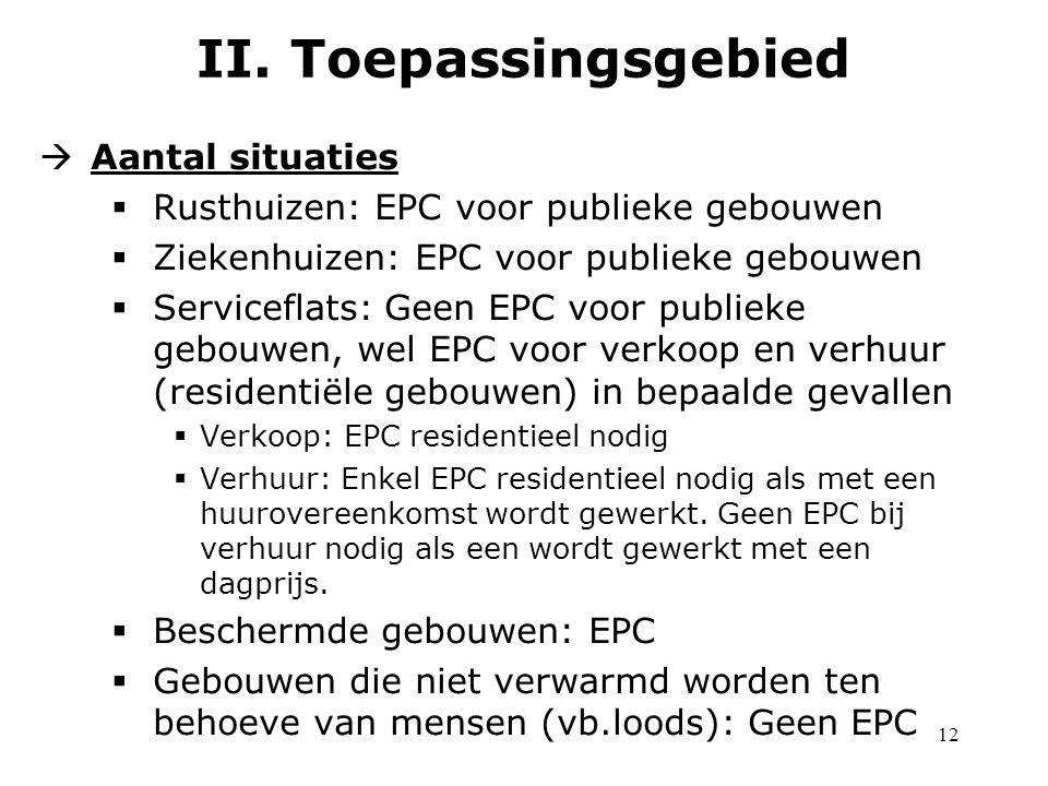 12  Aantal situaties  Rusthuizen: EPC voor publieke gebouwen  Ziekenhuizen: EPC voor publieke gebouwen  Serviceflats: Geen EPC voor publieke gebou