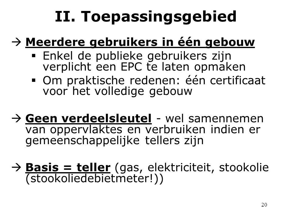 20  Meerdere gebruikers in één gebouw  Enkel de publieke gebruikers zijn verplicht een EPC te laten opmaken  Om praktische redenen: één certificaat